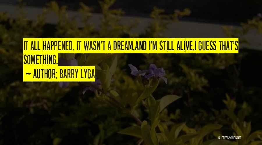 I'm Alive Quotes By Barry Lyga