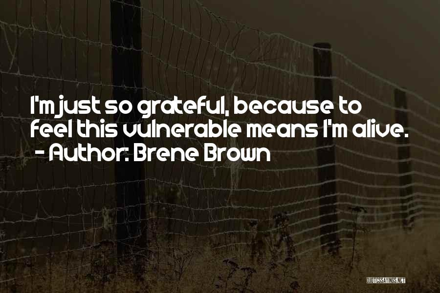 I'm Alive Quotes By Brene Brown