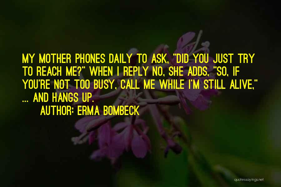 I'm Alive Quotes By Erma Bombeck