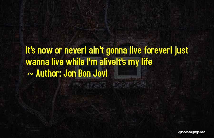 I'm Alive Quotes By Jon Bon Jovi