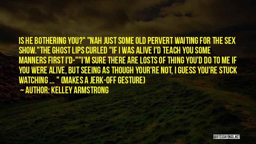 I'm Alive Quotes By Kelley Armstrong
