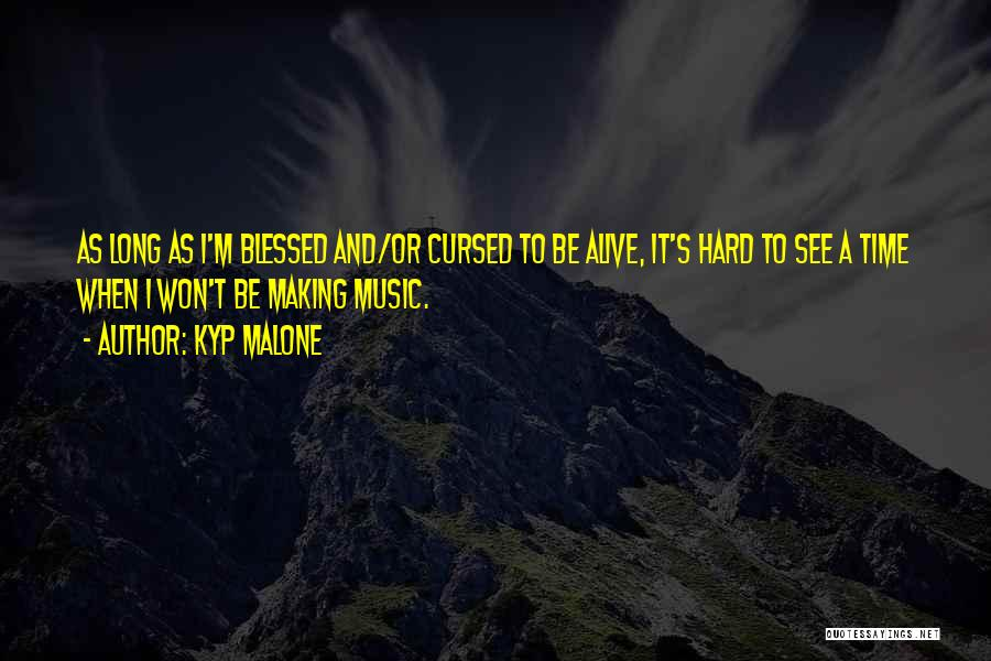 I'm Alive Quotes By Kyp Malone