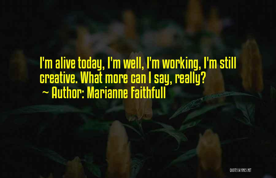I'm Alive Quotes By Marianne Faithfull