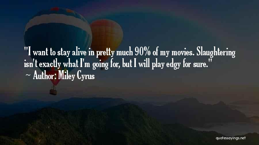 I'm Alive Quotes By Miley Cyrus