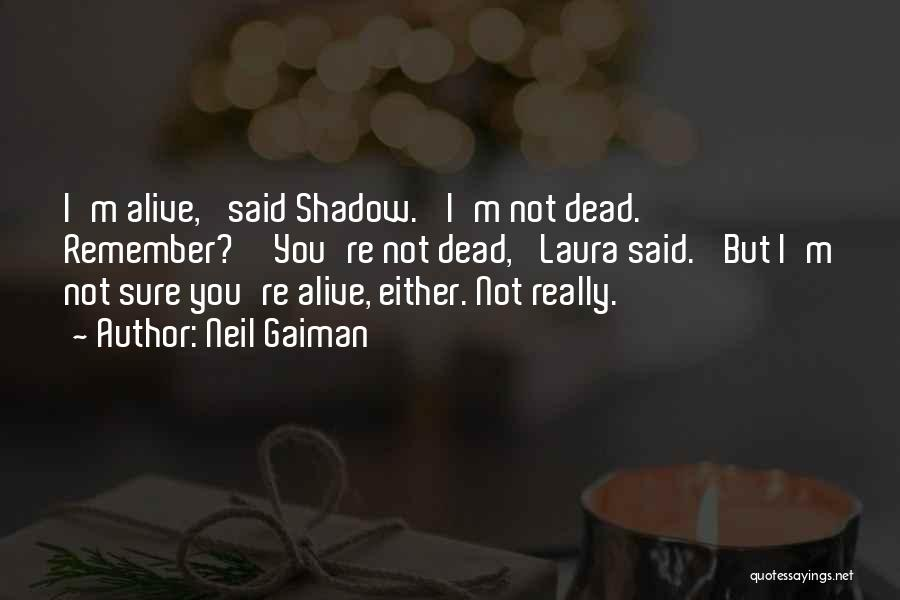 I'm Alive Quotes By Neil Gaiman