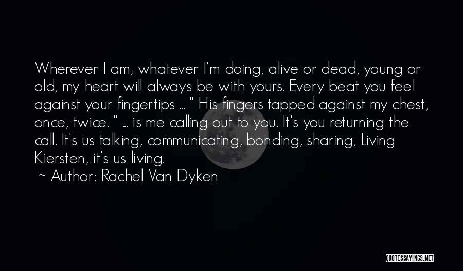 I'm Alive Quotes By Rachel Van Dyken