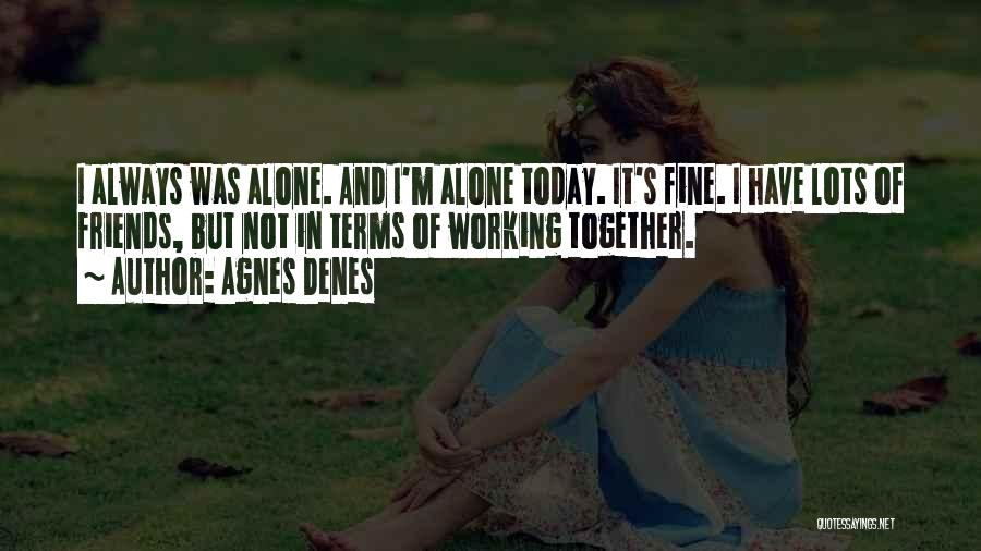 I'm Always Alone Quotes By Agnes Denes