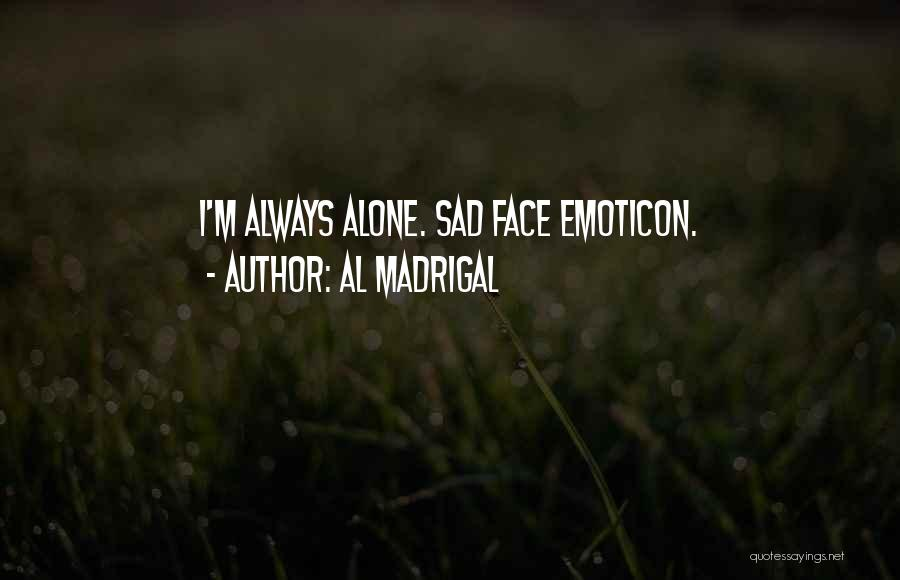 I'm Always Alone Quotes By Al Madrigal