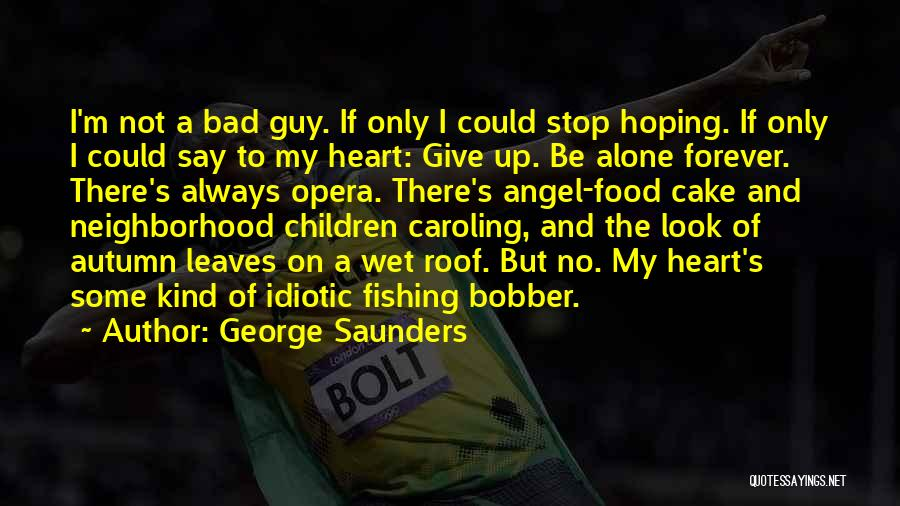 I'm Always Alone Quotes By George Saunders