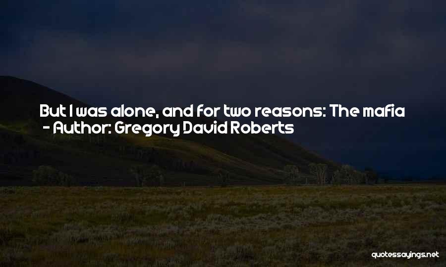 I'm Always Alone Quotes By Gregory David Roberts