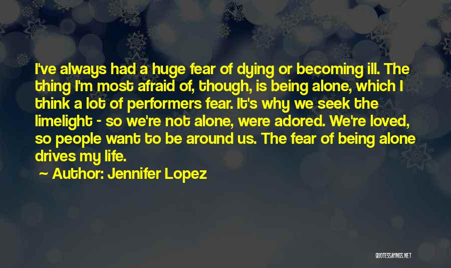 I'm Always Alone Quotes By Jennifer Lopez