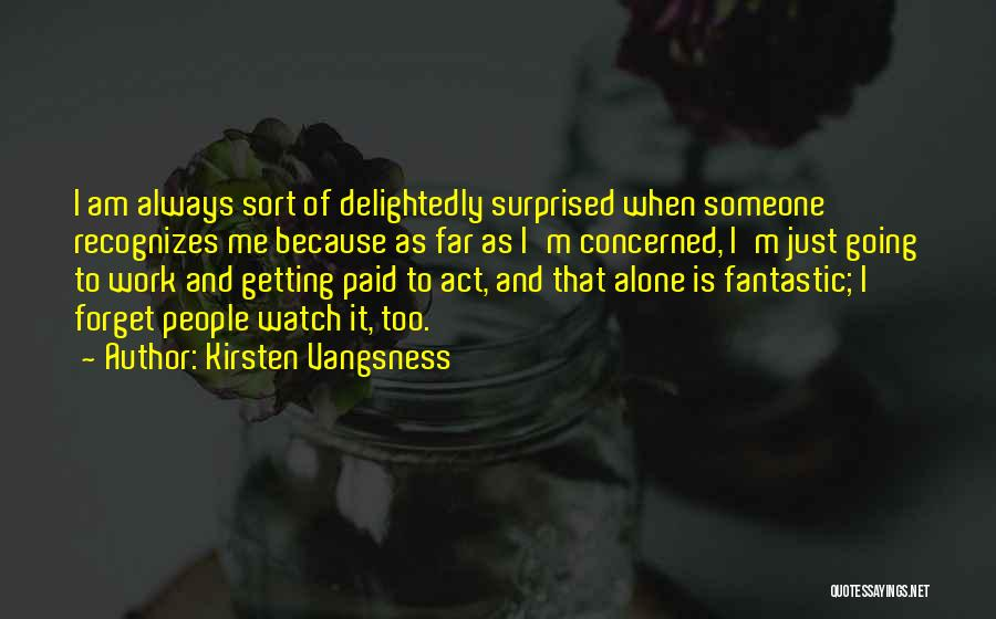 I'm Always Alone Quotes By Kirsten Vangsness