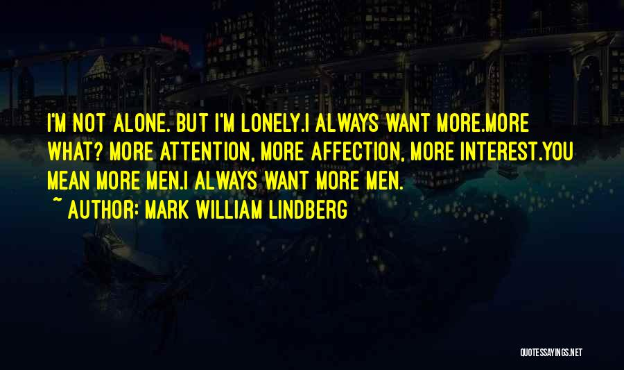 I'm Always Alone Quotes By Mark William Lindberg