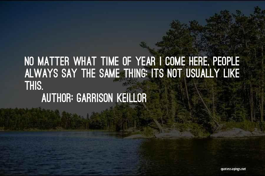 I'm Always Here For You No Matter What Quotes By Garrison Keillor