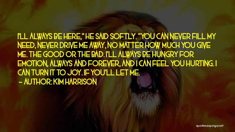 I'm Always Here For You No Matter What Quotes By Kim Harrison
