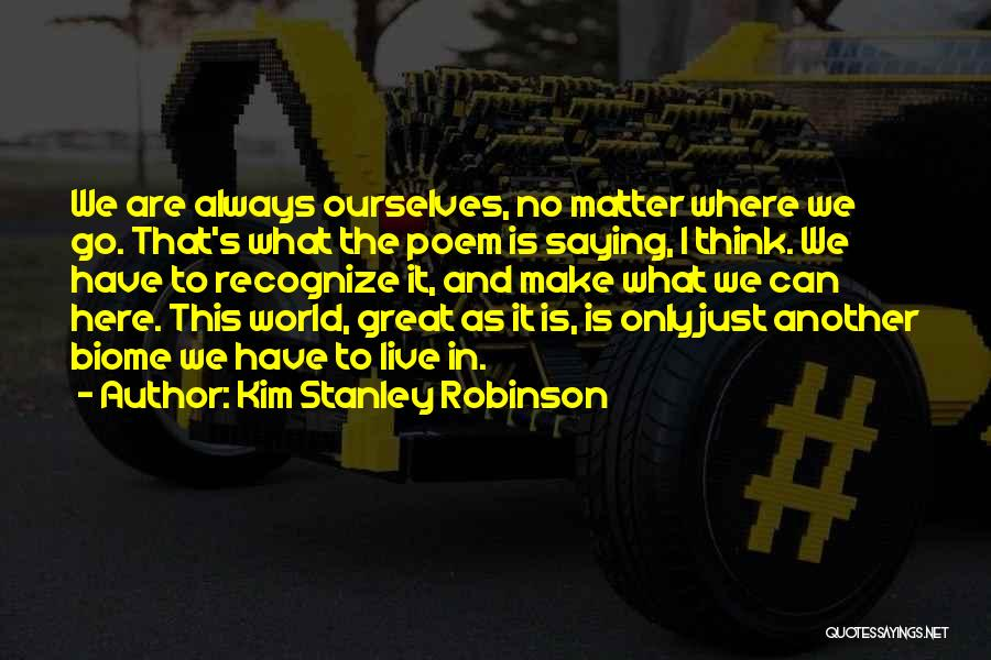 I'm Always Here For You No Matter What Quotes By Kim Stanley Robinson