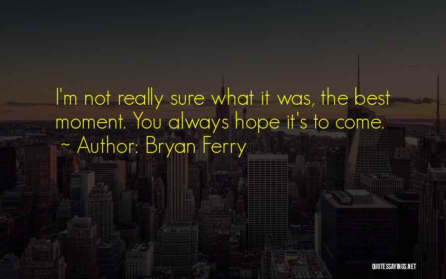 I'm Best Quotes By Bryan Ferry