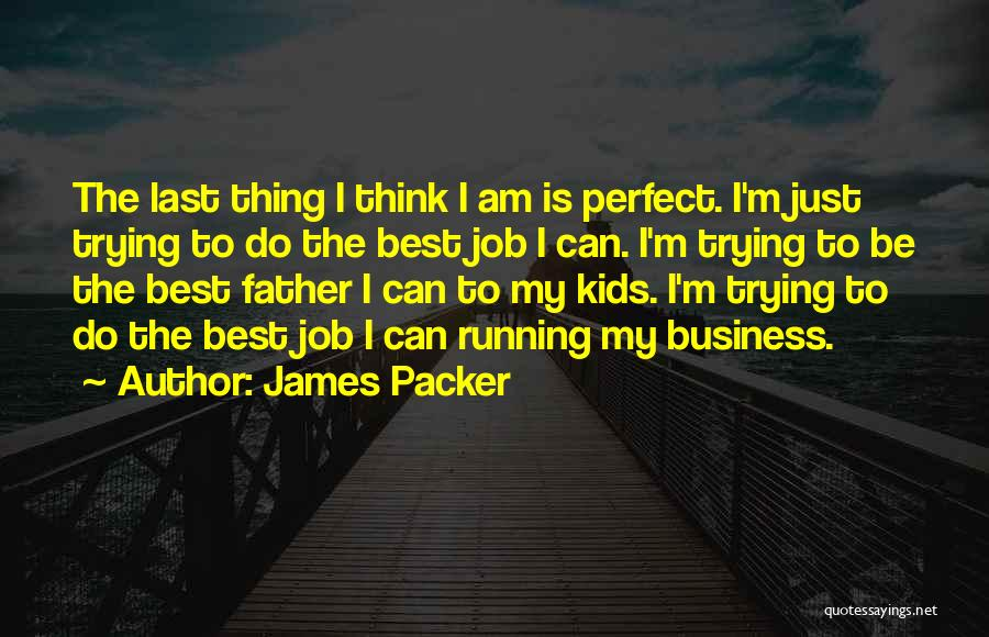 I'm Best Quotes By James Packer