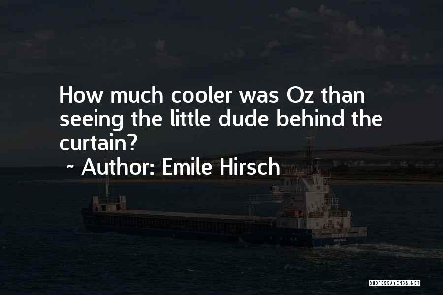 I'm Cooler Than You Quotes By Emile Hirsch