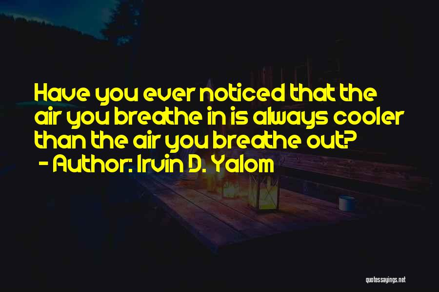 I'm Cooler Than You Quotes By Irvin D. Yalom
