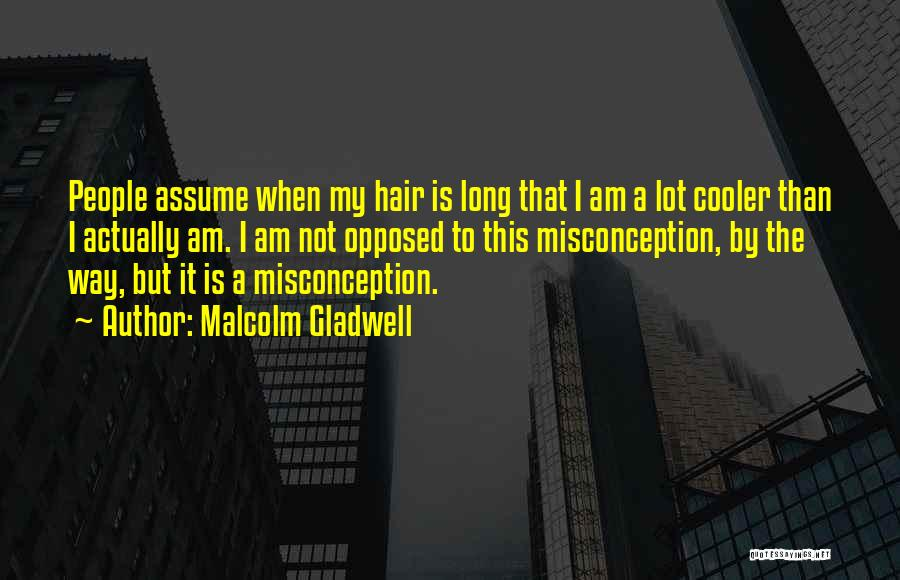 I'm Cooler Than You Quotes By Malcolm Gladwell