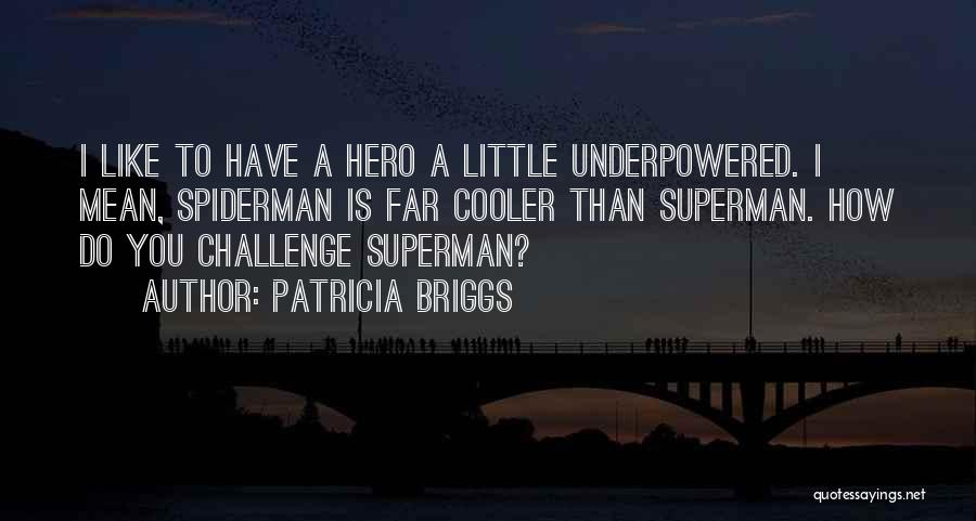 I'm Cooler Than You Quotes By Patricia Briggs