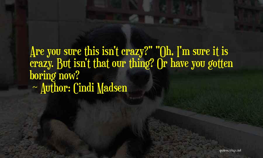 I'm Crazy You Quotes By Cindi Madsen
