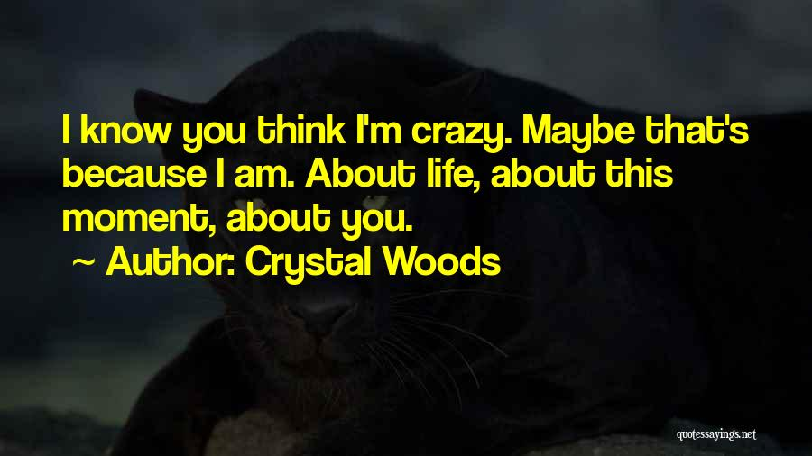 I'm Crazy You Quotes By Crystal Woods