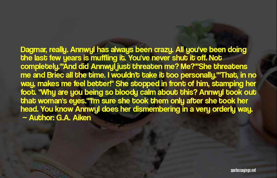 I'm Crazy You Quotes By G.A. Aiken