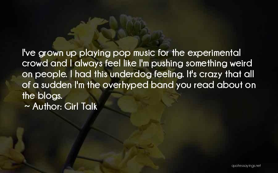 I'm Crazy You Quotes By Girl Talk