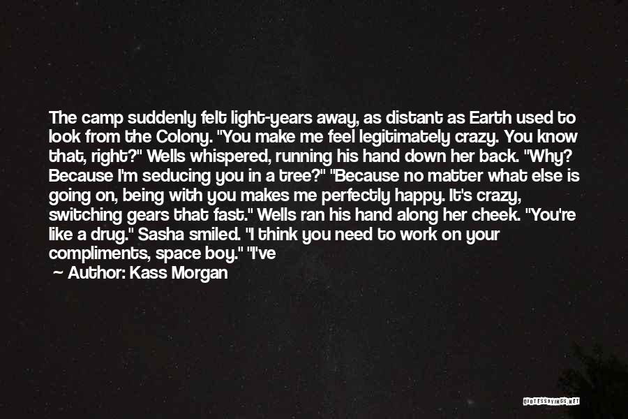 I'm Crazy You Quotes By Kass Morgan