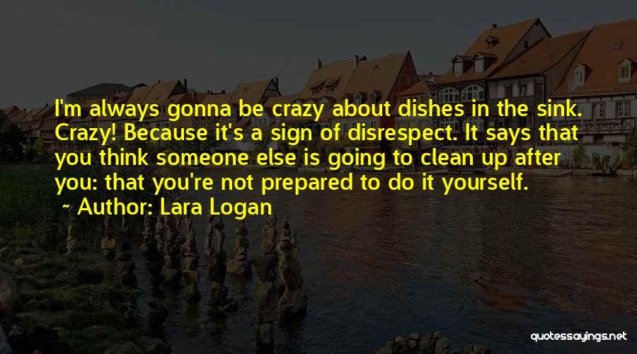 I'm Crazy You Quotes By Lara Logan