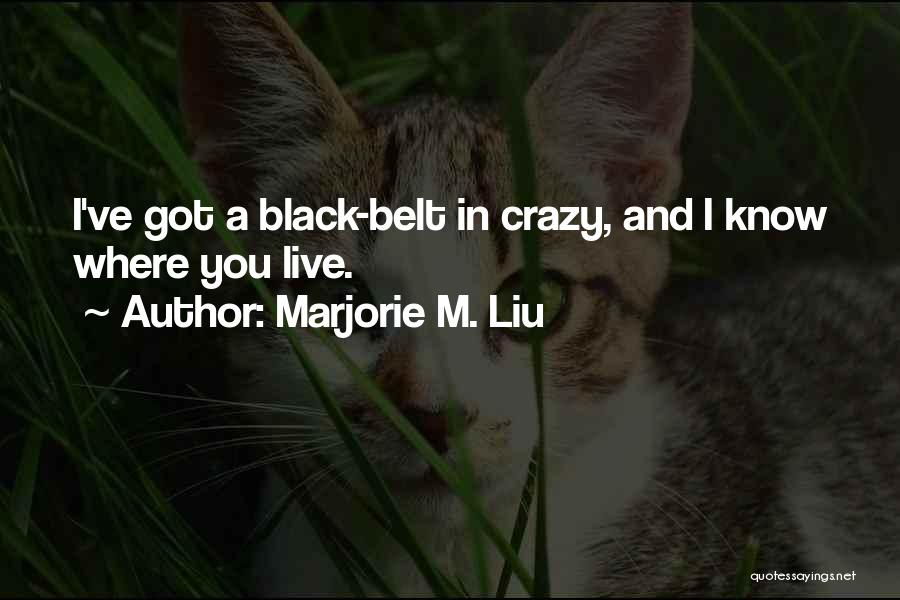 I'm Crazy You Quotes By Marjorie M. Liu