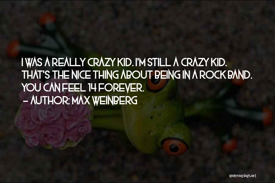 I'm Crazy You Quotes By Max Weinberg