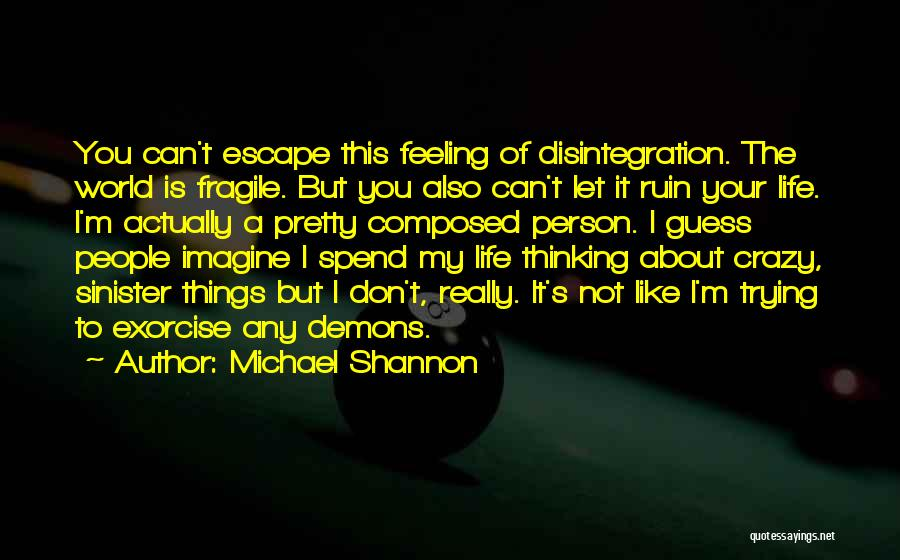 I'm Crazy You Quotes By Michael Shannon