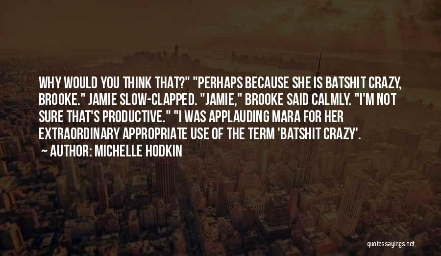 I'm Crazy You Quotes By Michelle Hodkin