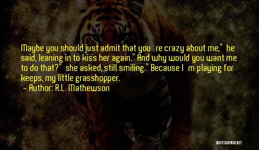 I'm Crazy You Quotes By R.L. Mathewson