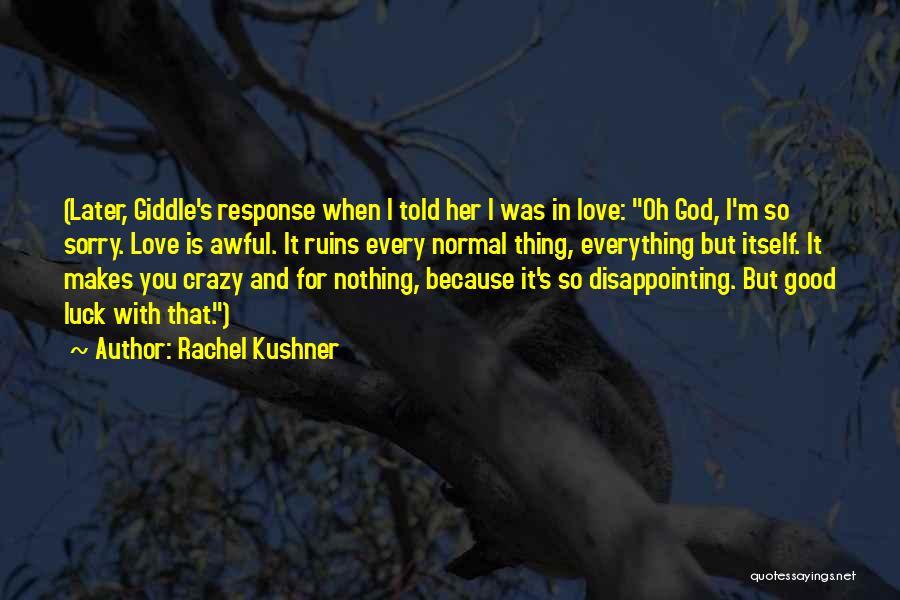 I'm Crazy You Quotes By Rachel Kushner