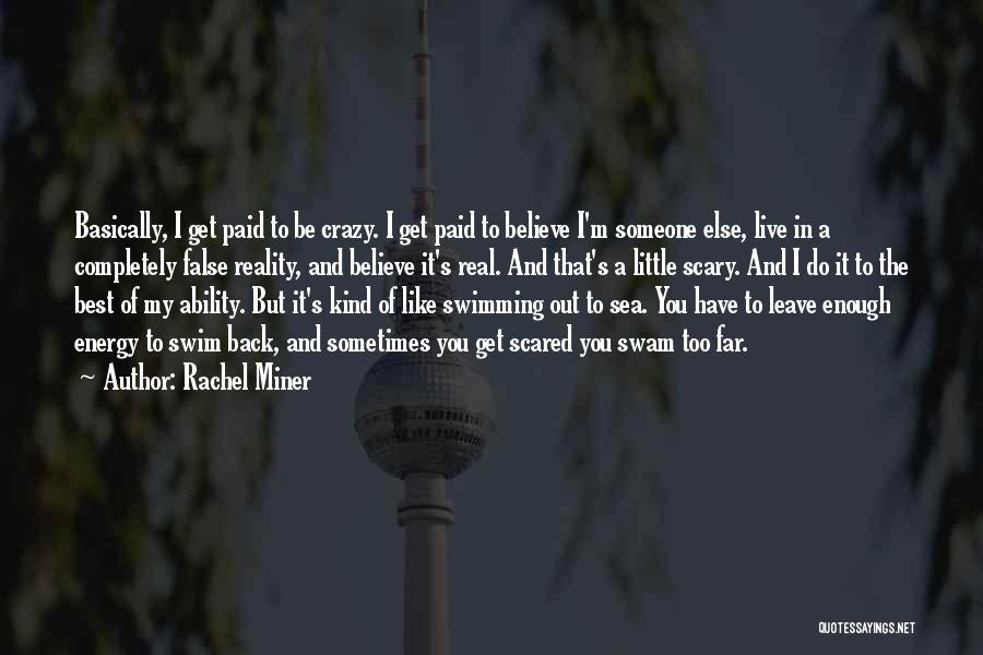 I'm Crazy You Quotes By Rachel Miner