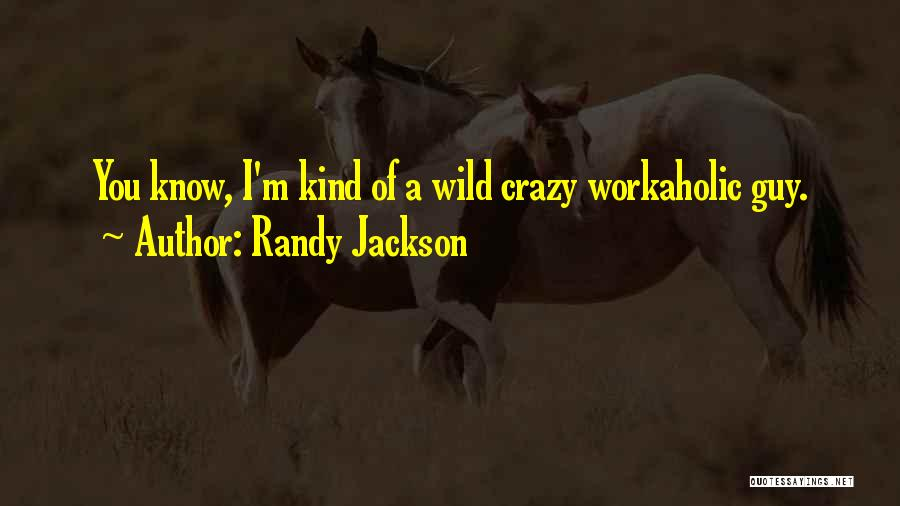 I'm Crazy You Quotes By Randy Jackson