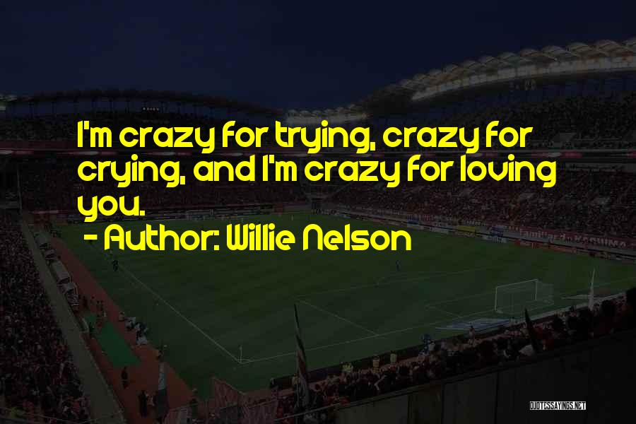 I'm Crazy You Quotes By Willie Nelson