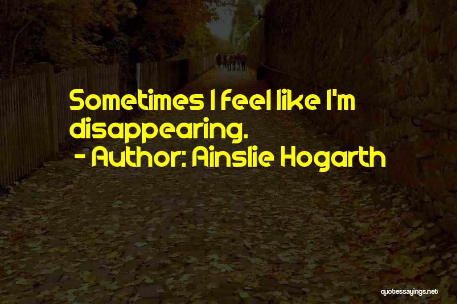 I'm Disappearing Quotes By Ainslie Hogarth