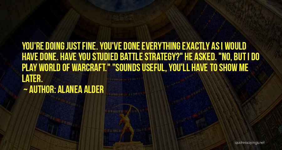 I'm Doing Just Fine Quotes By Alanea Alder