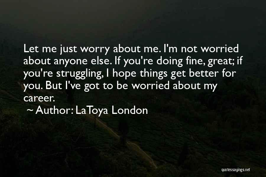 I'm Doing Just Fine Quotes By LaToya London