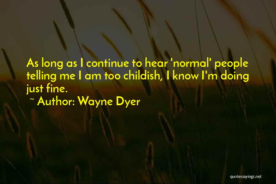 I'm Doing Just Fine Quotes By Wayne Dyer
