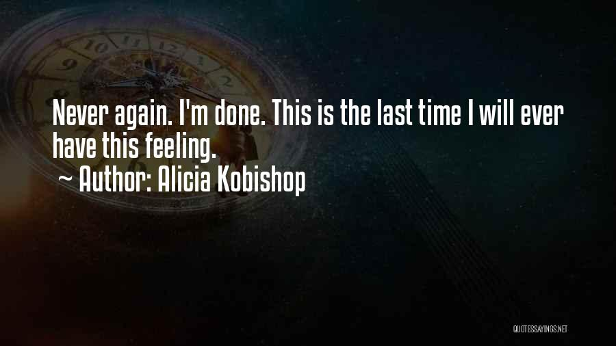 I'm Done Love Quotes By Alicia Kobishop