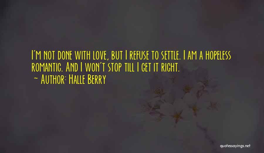 I'm Done Love Quotes By Halle Berry