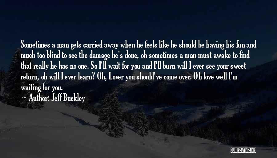 I'm Done Love Quotes By Jeff Buckley