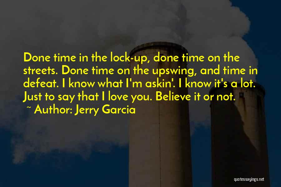 I'm Done Love Quotes By Jerry Garcia