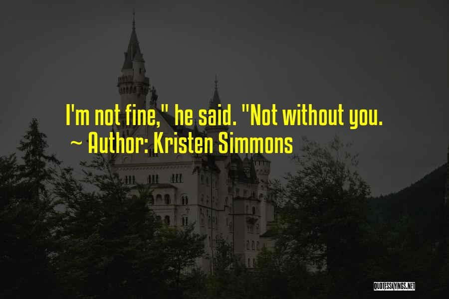 I'm Fine Without You Quotes By Kristen Simmons